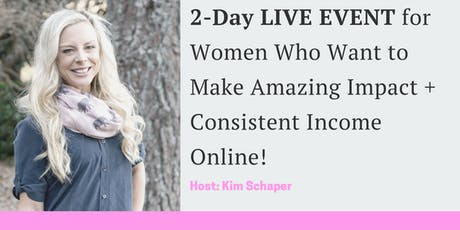 Kim Schaper's 2-Day LIVE Event: How To Make Income + Create Impact Online! tickets