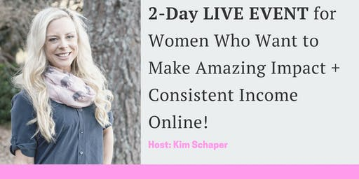 Kim Schaper's 2-Day LIVE Event: How To Make Income + Create Impact Online!