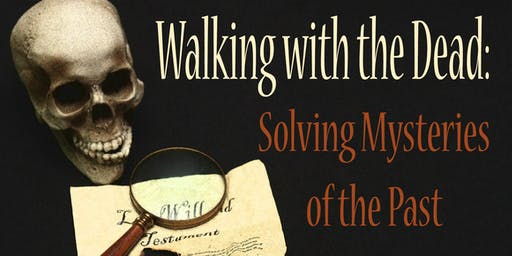 Walking with the Dead: Solving Mysteries of the Past