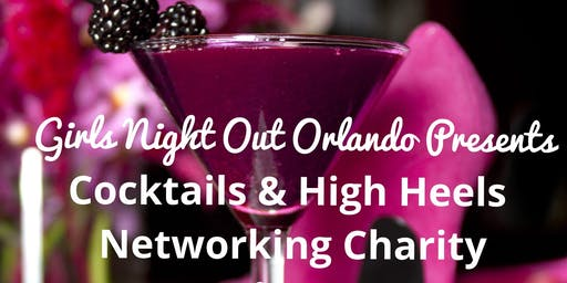 GIrls Night Out Orlando Networking High Heels &  Cocktails & Charity Event