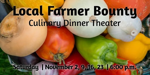 Local Farmer Bounty | Culinary Dinner Theater