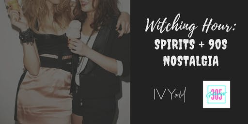 Witching Hour: Spirits + 90s Nostalgia
