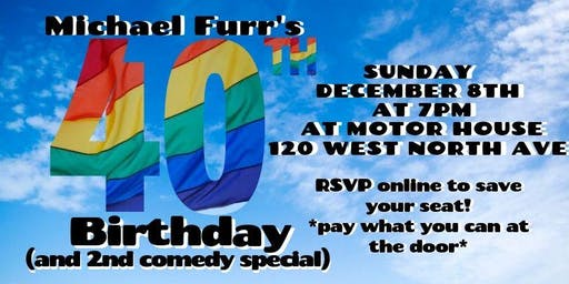 Michael Furr's 40th Birthday and 2nd Comedy Special!