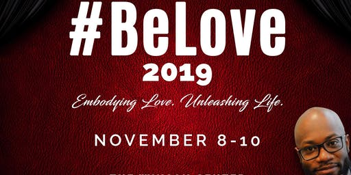 "# Be Love Conference  ""Embodying Love & Unleashing Life"""