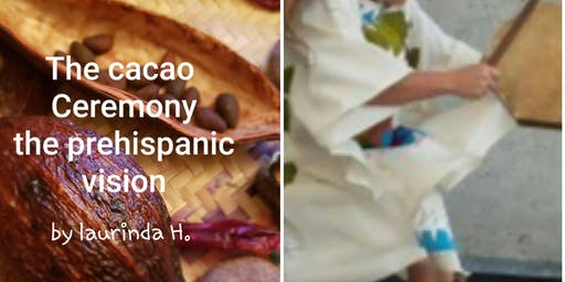 "The cacao ceremony The prehispanic vision"""