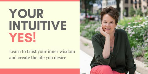 Your Intuitive Yes! Trust your inner wisdom and create the life you desire