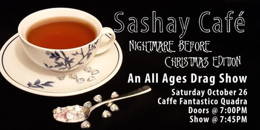 Sashay Cafe : Nightmare Before Christmas Edition! An All Ages Drag Show