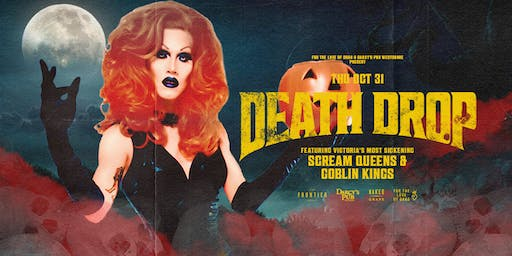 Death Drop Featuring Victoria's Most Sickening Scream Queens & Goblin Kings