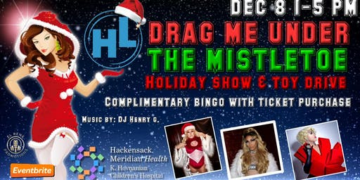 Drag Me Under The Mistletoe , Holiday Show & Toy Drive