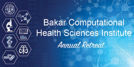 Bakar Computational Health Sciences Institute - Annual Retreat