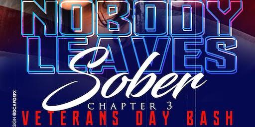 Nobody Leaves Sober- Veterans Day Bash