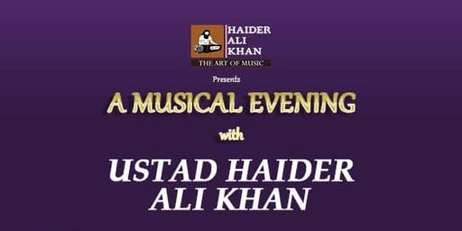 A MUSICAL EVENT with USTAD HAIDER ALI KHAN