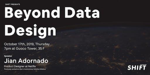 SHIFT: Beyond Data Design
