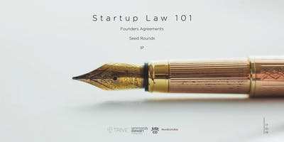 Startup Law 101: Founders agreements, Seed Rounds and IP