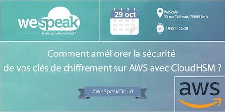 """#WeSpeakCloud : """"améliorer vos clés de chiffrement sur AWS avec CloudHSM"""" billets"""