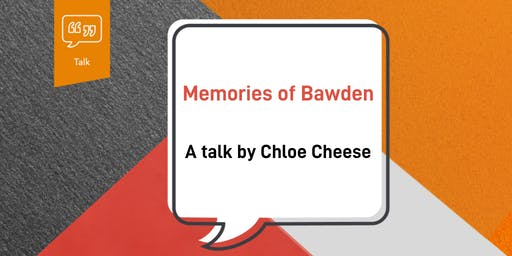 Talk: Memories of Bawden, by Chloe Cheese