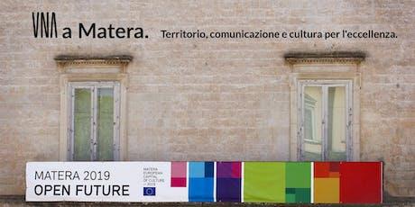 UNA a Matera. Territorio, comunicazione e cultura per l'eccellenza. biglietti