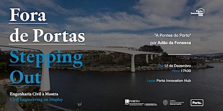 """Ciclo Inovação Fora de Portas   """"As Pontes do Porto"""" bilhetes"""
