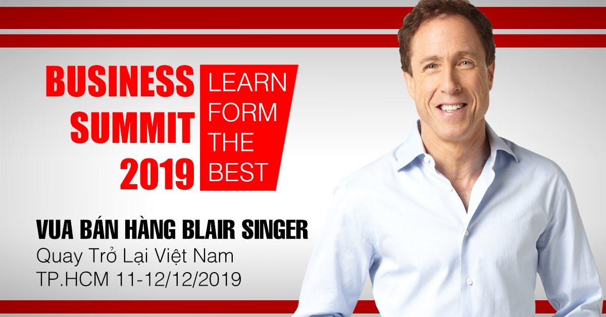 BUSINESS SUMMIT 2019 - Gặp gỡ trực tiếp Vua Bán Hàng Blair Singer