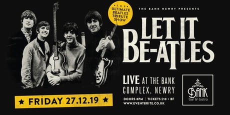 Let It Be-atles LIVE at Bank complex, Newry tickets