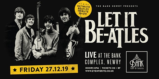 Let It Be-atles LIVE at Bank complex, Newry