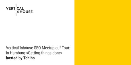 Vertical Inhouse SEO Meetup auf Tour in Hamburg: »Getting things done« Tickets