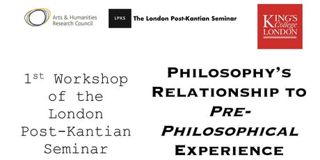 LPKS Workshop 1: Philosophy's Relationship to Pre-Philosophical Experience tickets