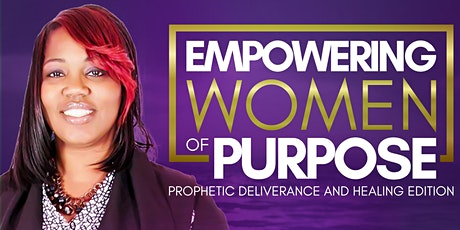 Empowering Women of Purpose-Prophetic Deliverance and Healing Edition tickets