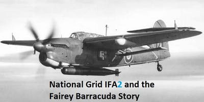 National Grid IFA2 and The Fairey Barracuda Story