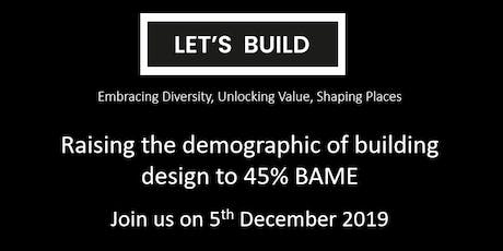 Let's Build: Raising the demographic of building design to 45% BAME tickets
