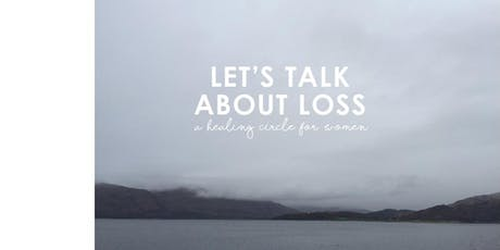LET'S TALK ABOUT LOSS. Healing Circle for Women tickets