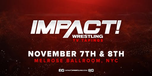 IMPACT Wrestling TV Taping Thursday, November 7th and Friday, November 8th