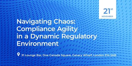 Navigating Chaos: Compliance Agility in a Dynamic Regulatory Environment