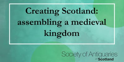 Talk: Creating Scotland: assembling a medieval kingdom