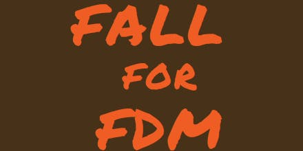 Fall For FDM