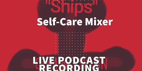 SHIPS PODCAST & Self-Care MIXER tickets