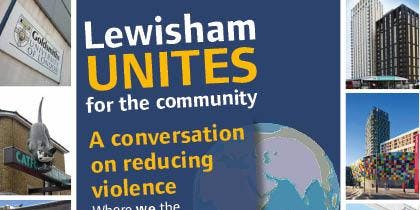 Lewisham Unites for the Community: a conversation about reducing violence (a £10 gesture of goodwill will be given to the first 100 people register, attend and participate)