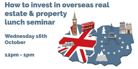 How To Invest In Overseas Real Estate and Property Seminar tickets
