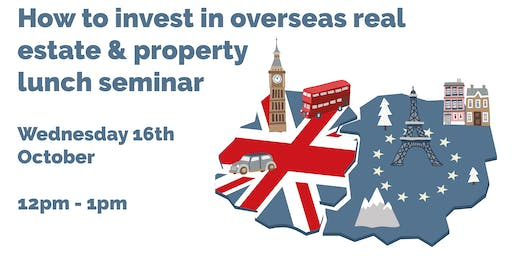 How To Invest In Overseas Real Estate and Property Seminar