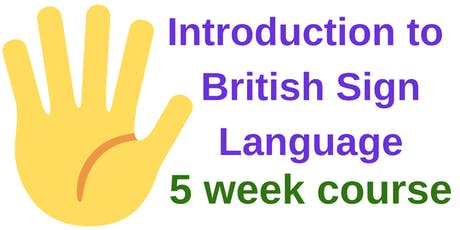 Introduction to British Sign Language - 5 week course tickets
