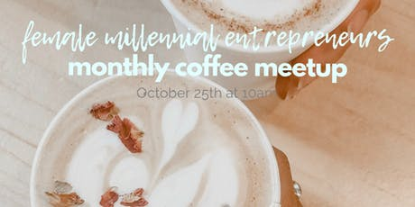 Female Millennial Entrepreneurs: Coffee Meetup tickets