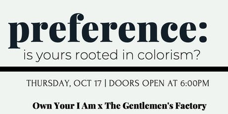 preference: is yours rooted in colorism? tickets
