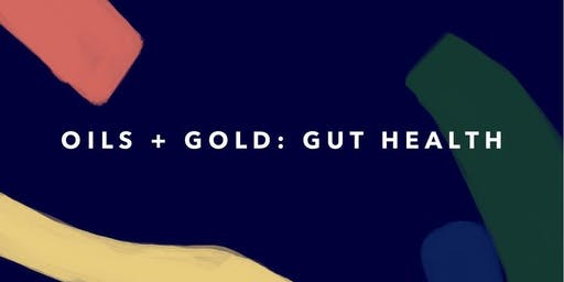 Oils + Gold: Gut Health