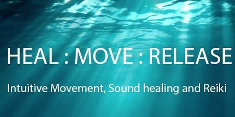 HEAL:MOVE:RELEASE - INTUITIVE MOVEMENT, SOUND HEALING AND REIKI  tickets