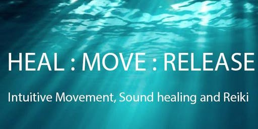 HEAL:MOVE:RELEASE - INTUITIVE MOVEMENT, SOUND HEALING AND REIKI