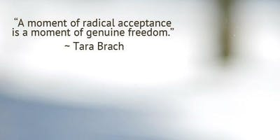 RADICAL ACCEPTANCE WORKSHOP: Embracing Life with an Open Heart