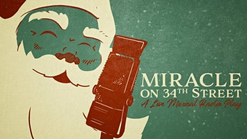 """""""Miracle on 34th Street"""": A Live Musical Radio Play"""