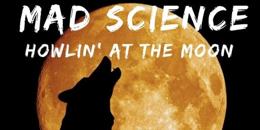 Mad Science: Howlin' at the Moon
