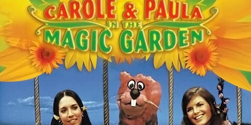 CAROLE and PAULA of TV's THE MAGIC GARDEN (4pm Show)