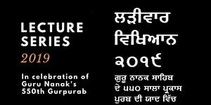 Lecture Series 2019: In Celebration of Guru Nanak...